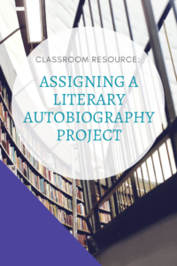 Classroom Resource: My Experience Assigning a Literary Autobiography Project