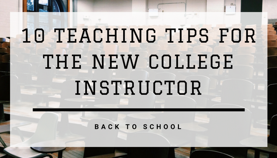 Back-to-School: 10 Teaching Tips for the New College Instructor