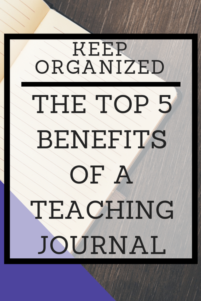 Are you using a teaching journal yet? Are you unsure what types of information to put in one and why you should bother having one? Here are the top five benefits of keeping a teaching journal. #teachingjournal