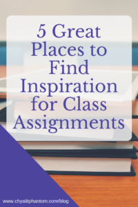 5 Great Places to Find Inspiration for Class Assignments