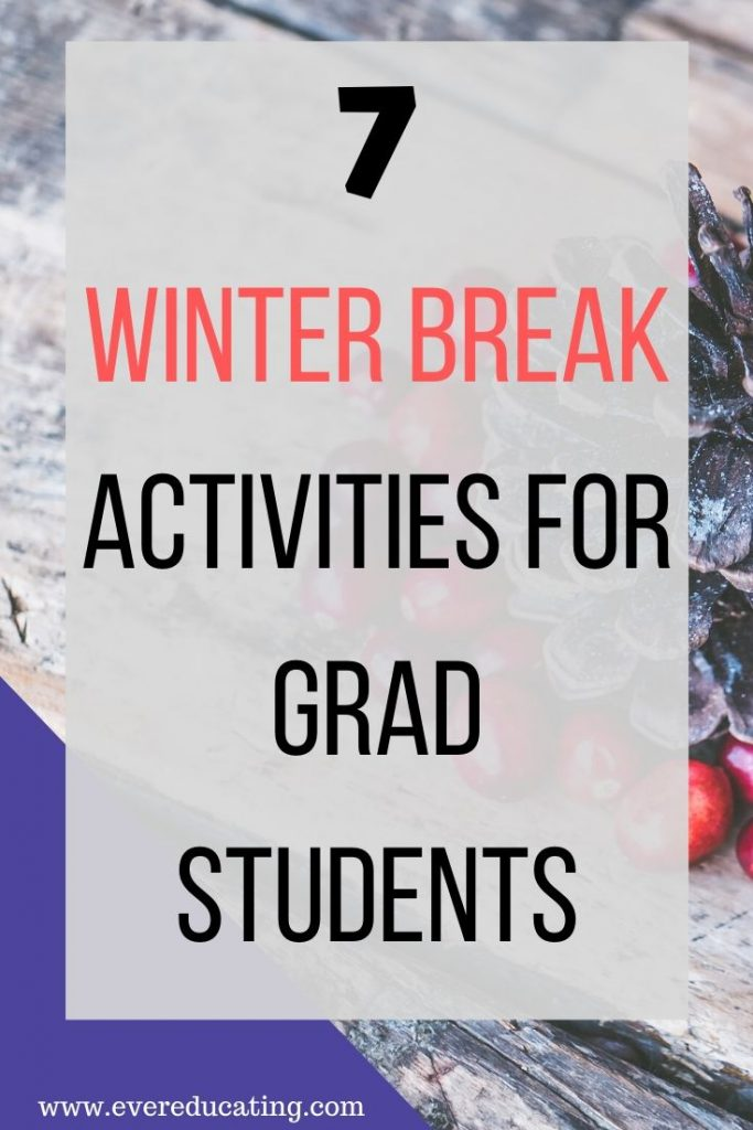 Looking for productive and/or fun winter break activities? Here are seven ideas to help you make sure your winter break is the best it can be. If you teach as a grad student, the first three tips are made for you! #gradstudent #winterbreak