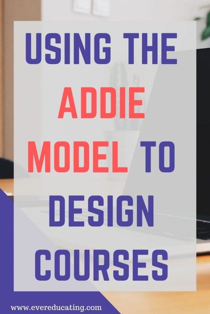 Using the ADDIE Model to Design Courses